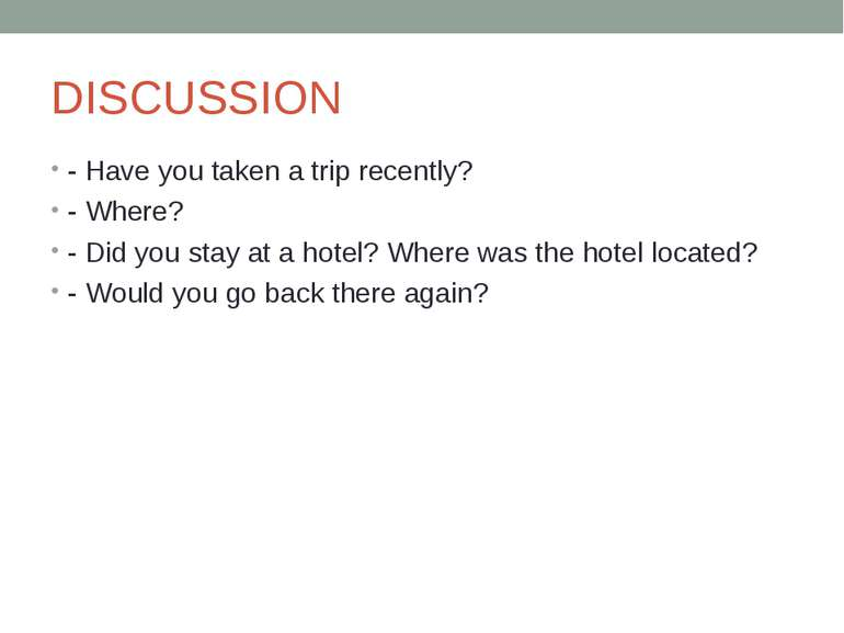 DISCUSSION - Have you taken a trip recently? - Where? - Did you stay at a hot...