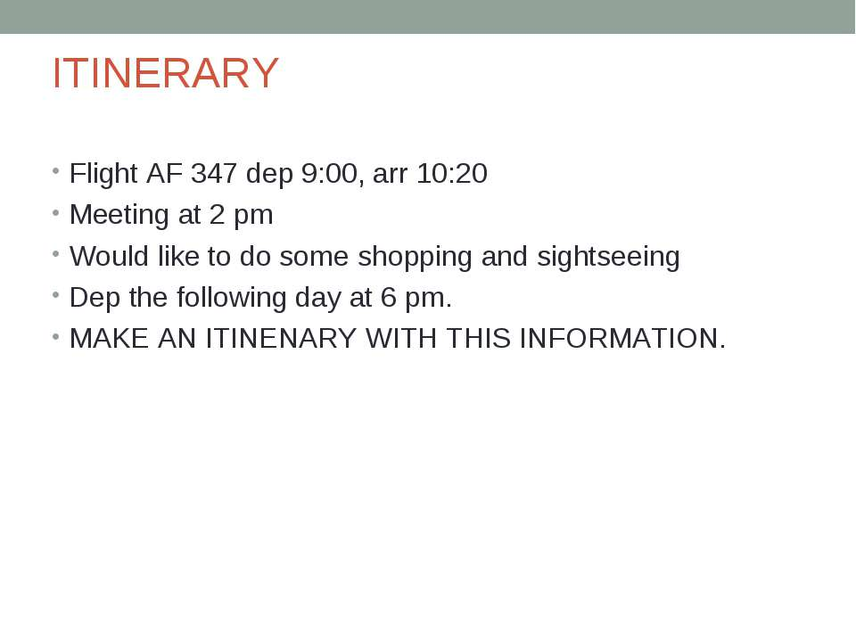 ITINERARY Flight AF 347 dep 9:00, arr 10:20 Meeting at 2 pm Would like to do ...