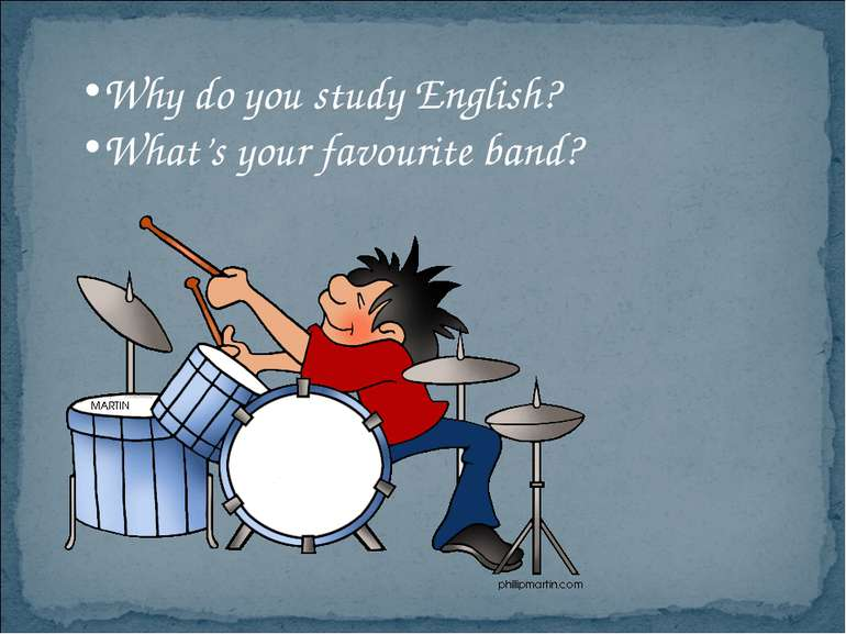 Why do you study English? What's your favourite band?