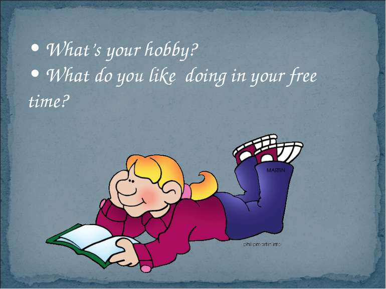 • What's your hobby? • What do you like doing in your free time?
