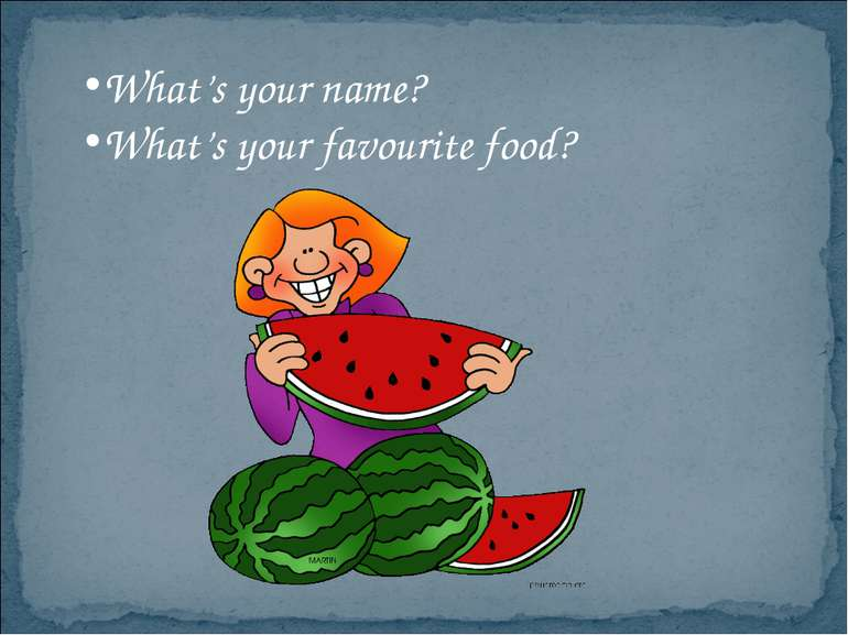 What's your name? What's your favourite food?