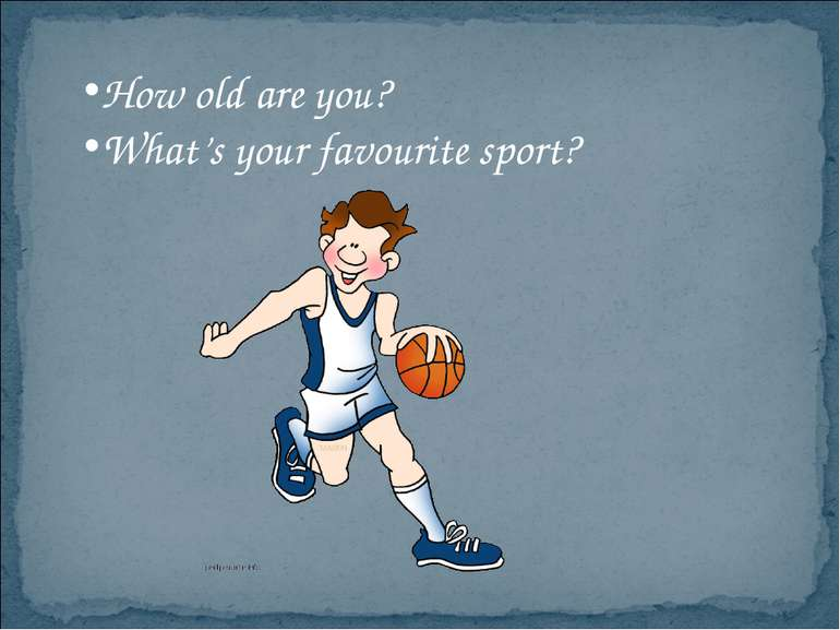 How old are you? What's your favourite sport?