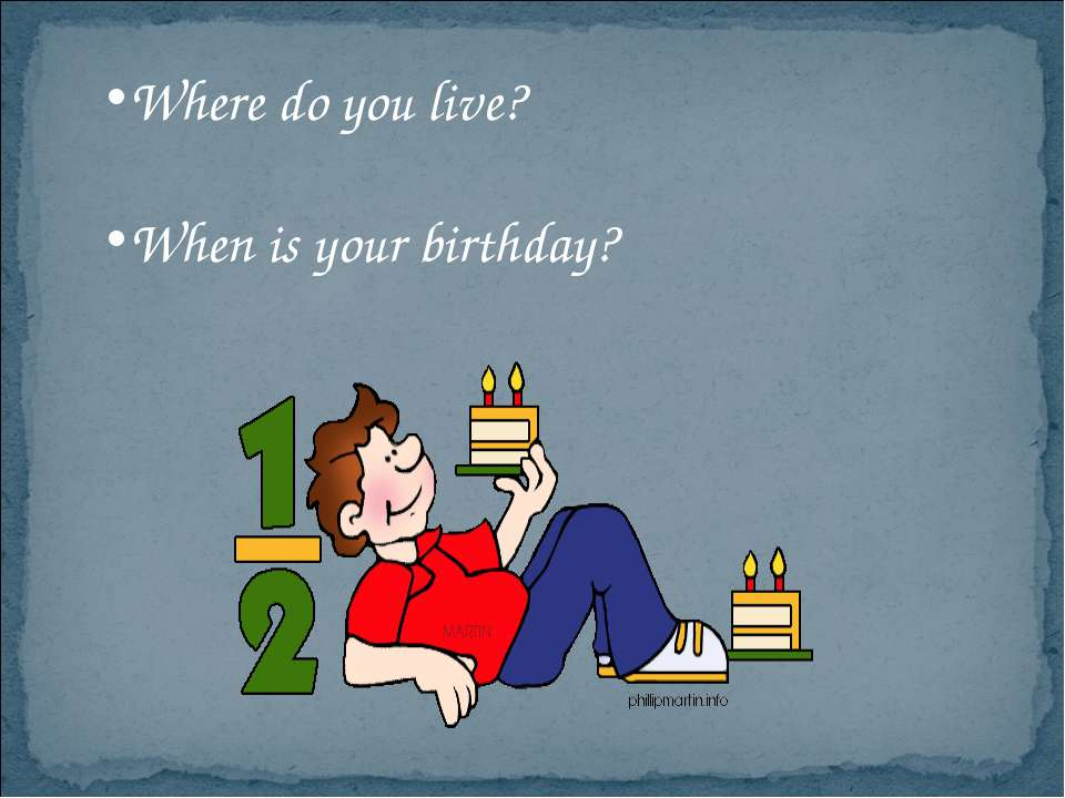 Where do you live? When is your birthday?