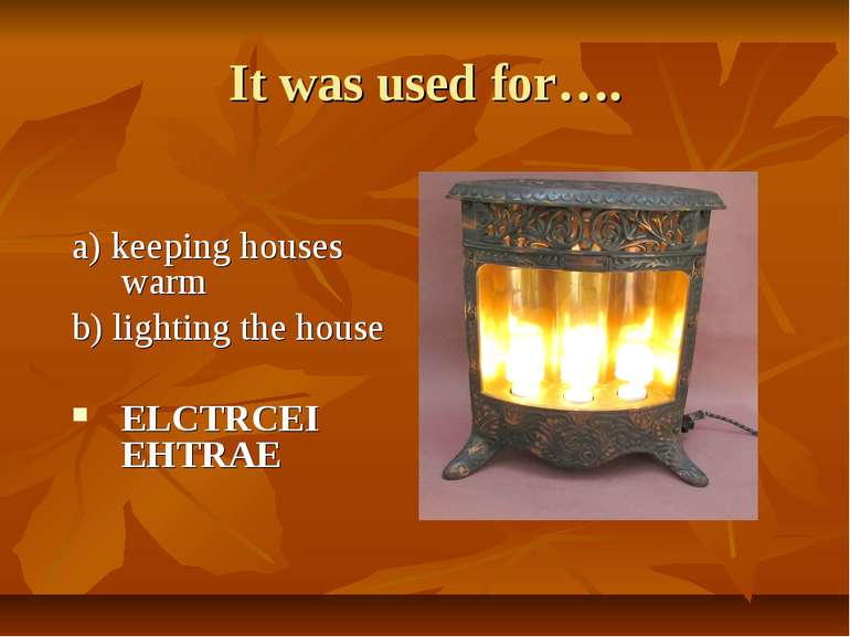 It was used for…. a) keeping houses warm b) lighting the house ELCTRCEI EHTRAE