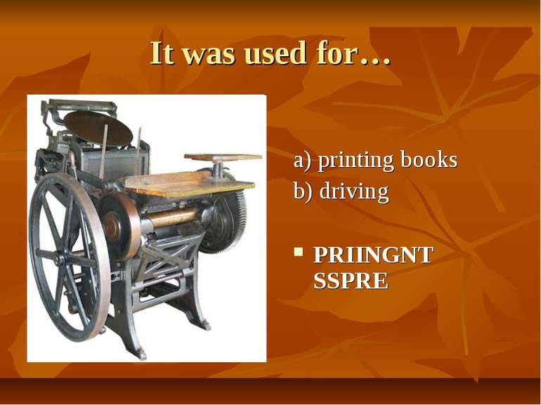 It was used for… a) printing books b) driving PRIINGNT SSPRE