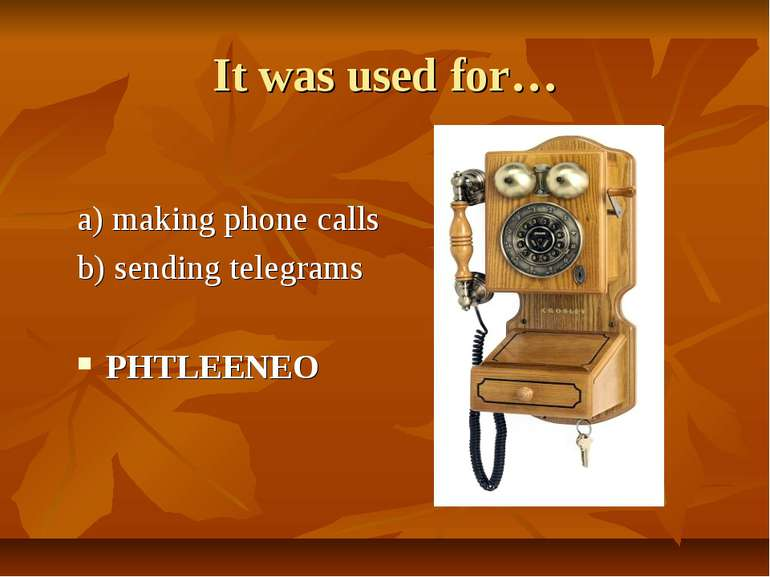 It was used for… a) making phone calls b) sending telegrams PHTLEENEO
