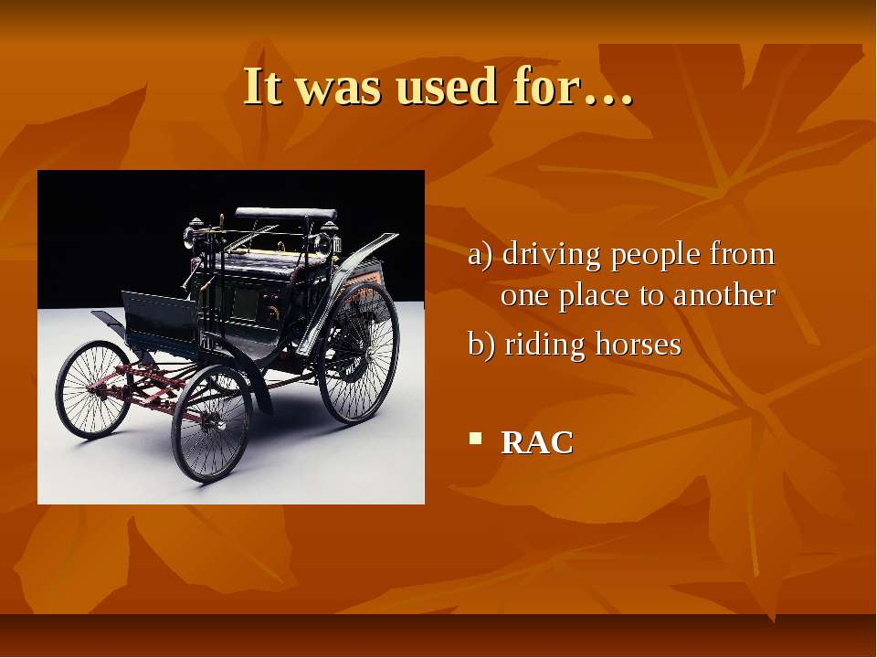 It was used for… a) driving people from one place to another b) riding horses...