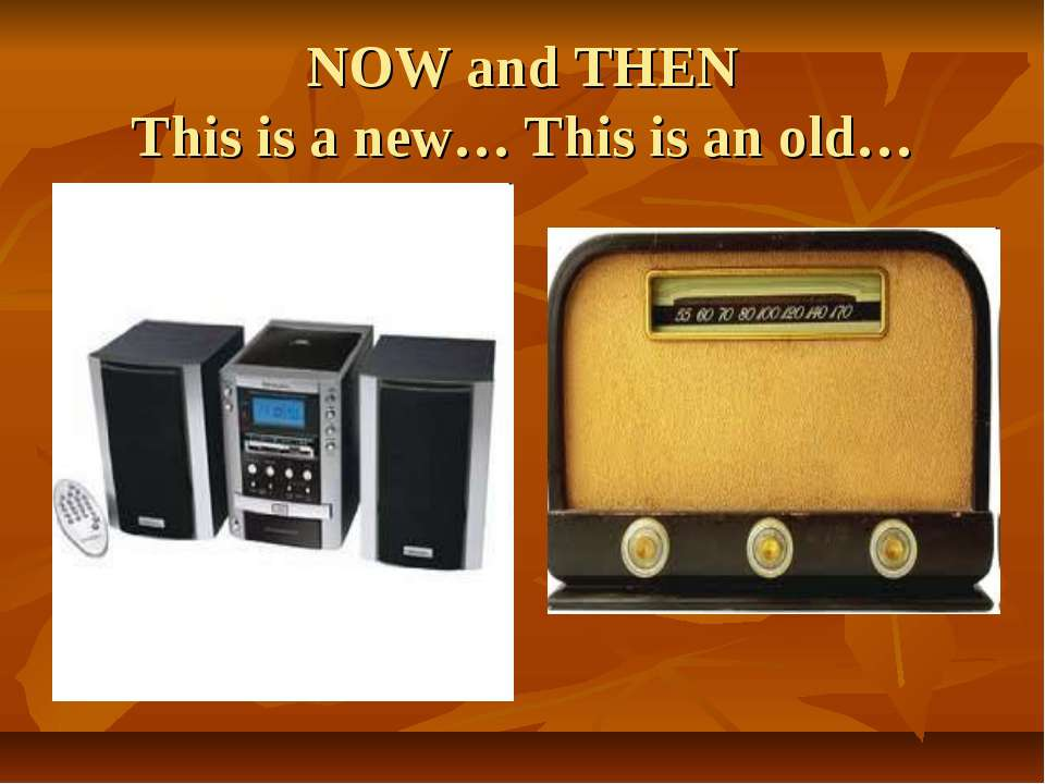 NOW and THEN This is a new… This is an old…