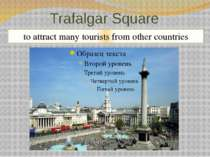 Trafalgar Square One of the most famous attractions in London Nelson's Column...