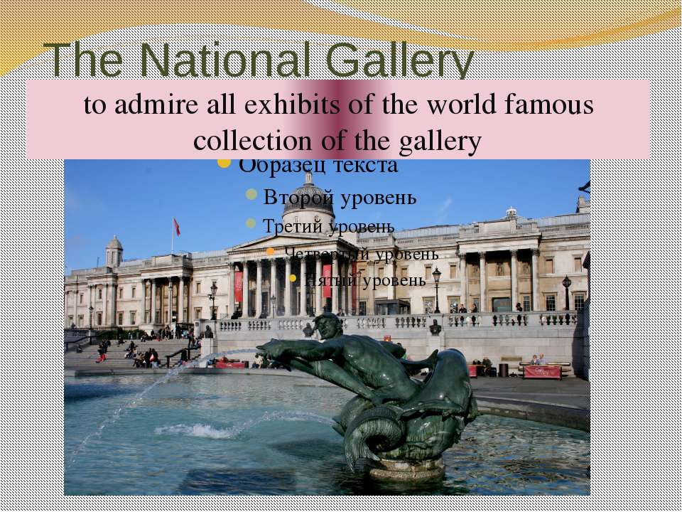 The National Gallery to be situated in Trafalgar square to be famous all over...