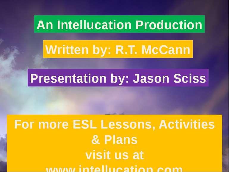 An Intellucation Production Written by: R.T. McCann Presentation by: Jason Sc...