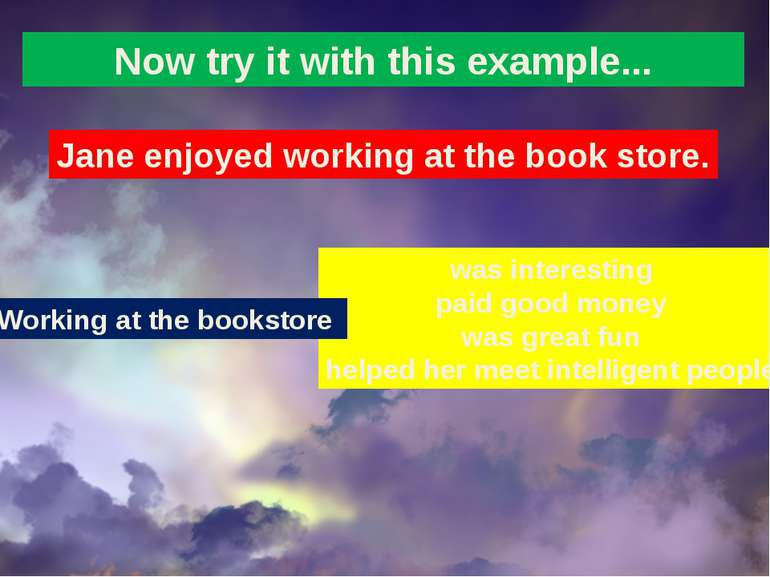 Now try it with this example... Jane enjoyed working at the book store. was i...