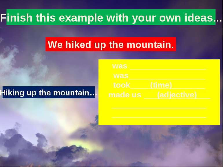 Finish this example with your own ideas... We hiked up the mountain. was ____...