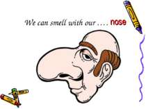 We can smell with our …. nose