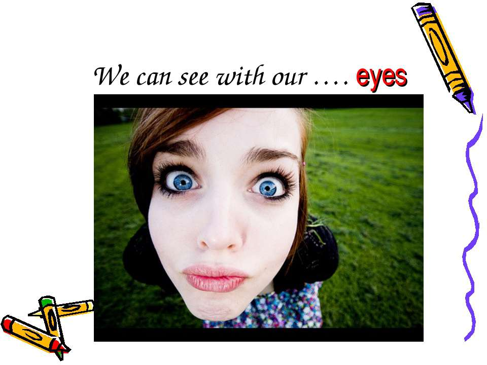 We can see with our …. eyes