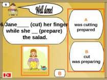 A was cutting prepared B cut was preparing B 9 6 Jane____ (cut) her finger wh...