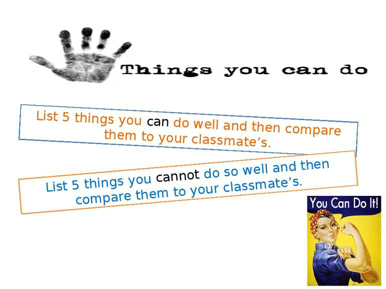 List 5 things you can do well and then compare them to your classmate's. List...