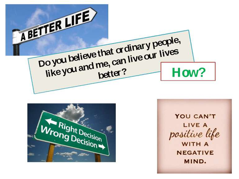 Do you believe that ordinary people, like you and me, can live our lives bett...