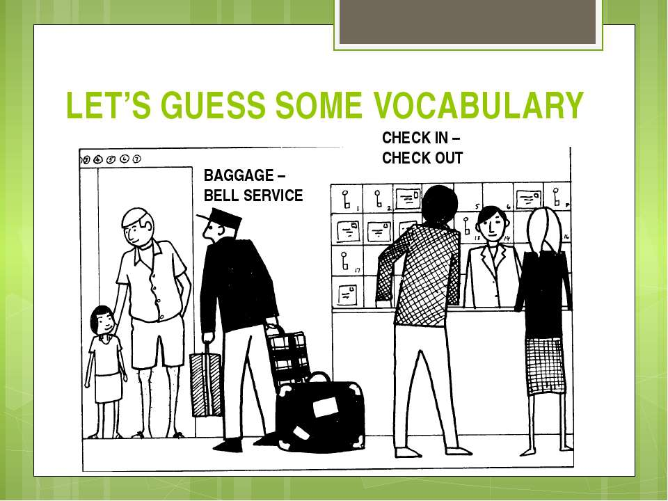 LET'S GUESS SOME VOCABULARY CHECK IN – CHECK OUT BAGGAGE – BELL SERVICE
