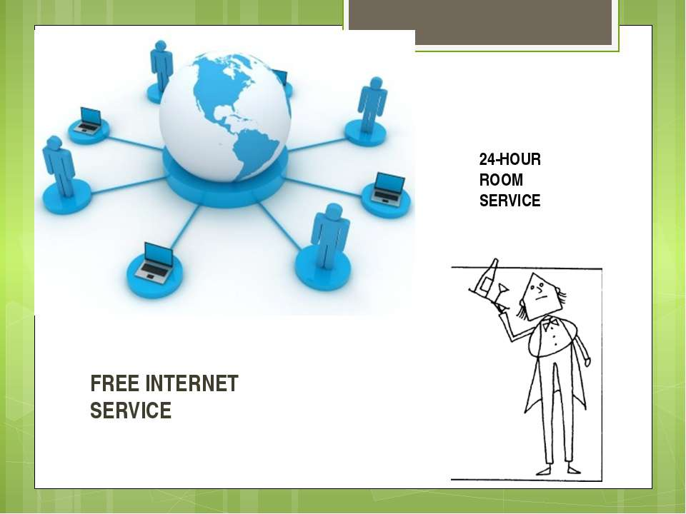 FREE INTERNET SERVICE 24-HOUR ROOM SERVICE