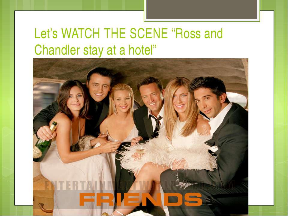 "Let's WATCH THE SCENE ""Ross and Chandler stay at a hotel"""