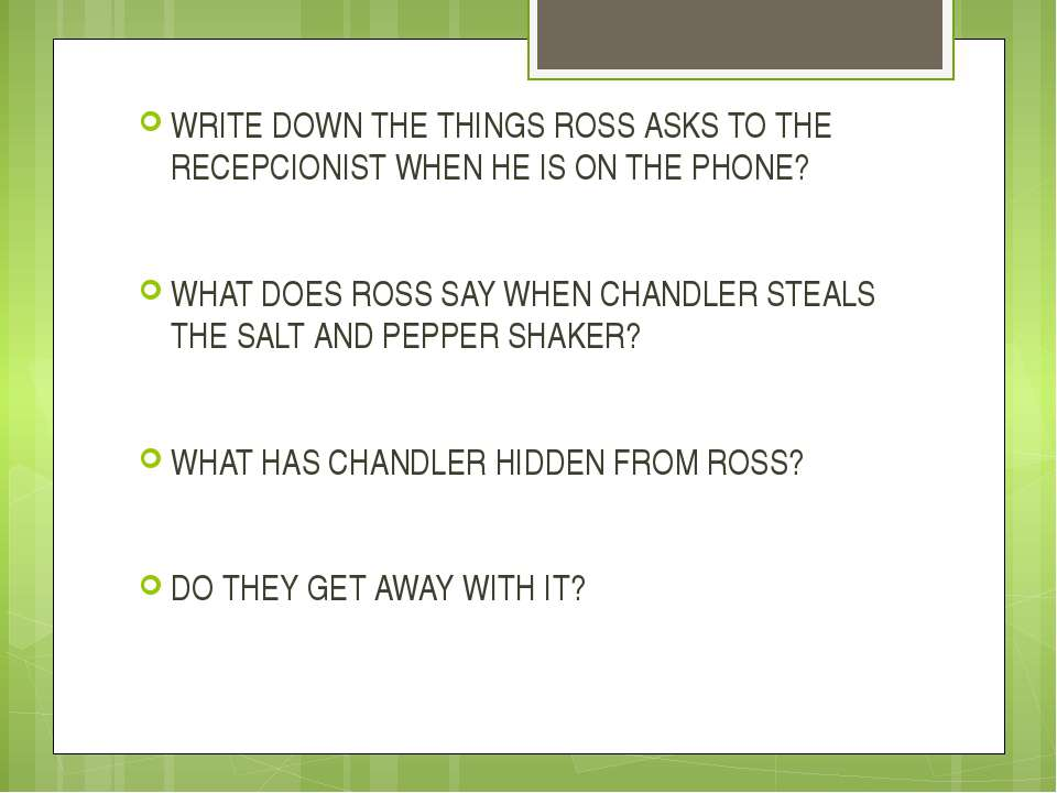 WRITE DOWN THE THINGS ROSS ASKS TO THE RECEPCIONIST WHEN HE IS ON THE PHONE? ...