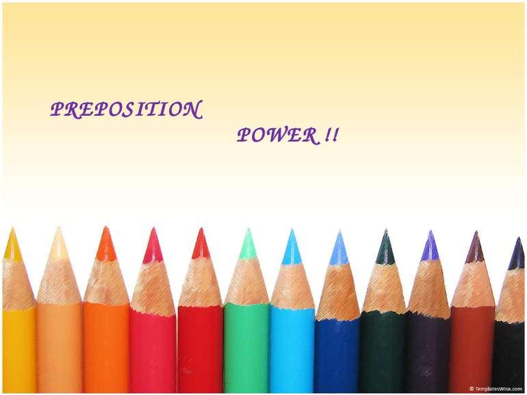 PREPOSITION POWER !!