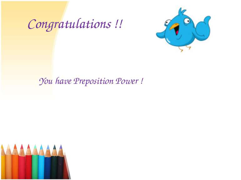 Congratulations !! You have Preposition Power !