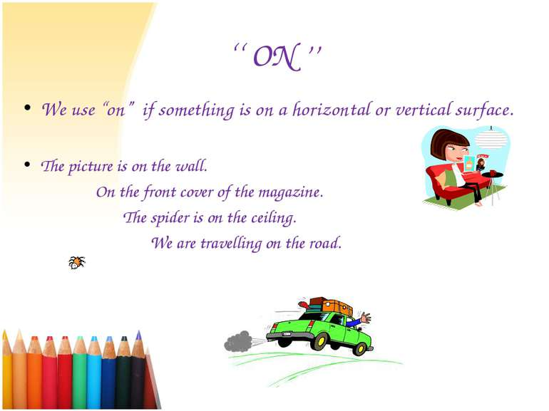 "'' ON '' We use ""on"" if something is on a horizontal or vertical surface. The..."