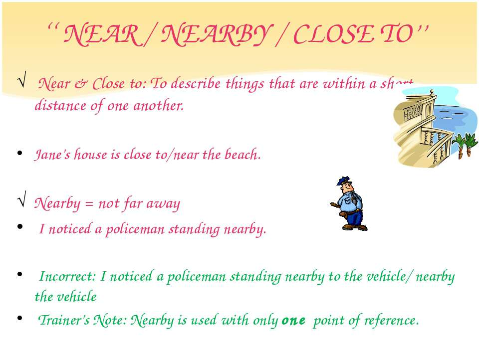 '' NEAR / NEARBY / CLOSE TO'' Near & Close to: To describe things that are wi...