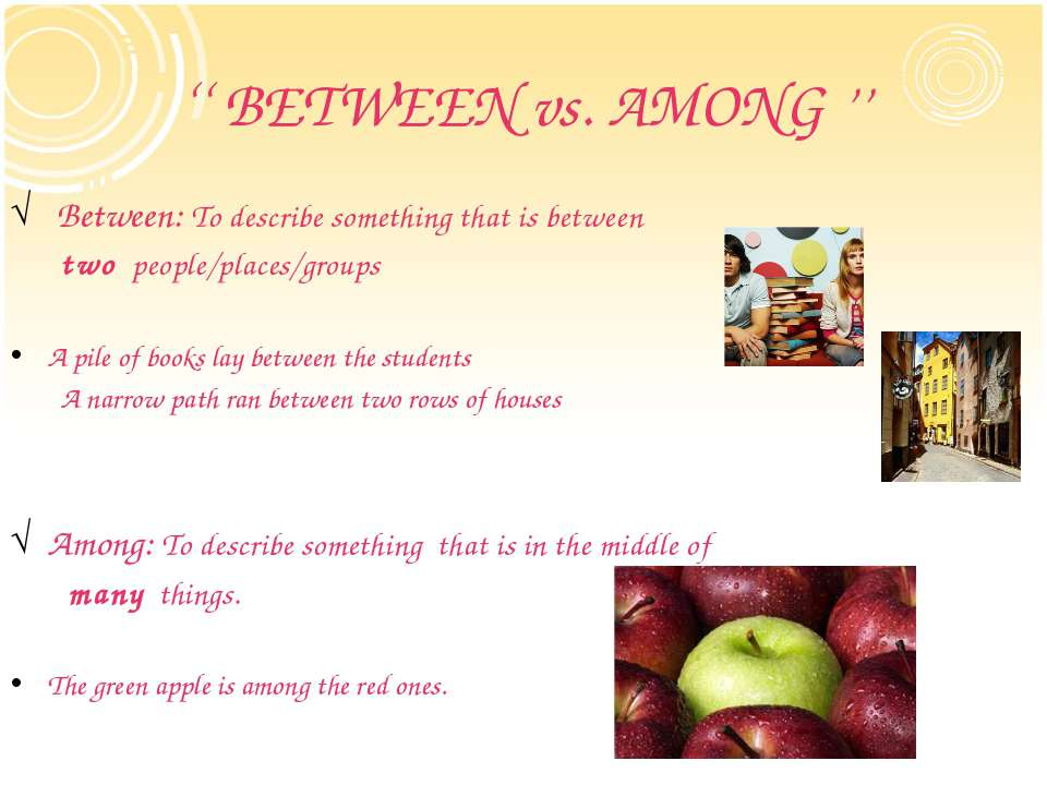 '' BETWEEN vs. AMONG '' Between: To describe something that is between two pe...