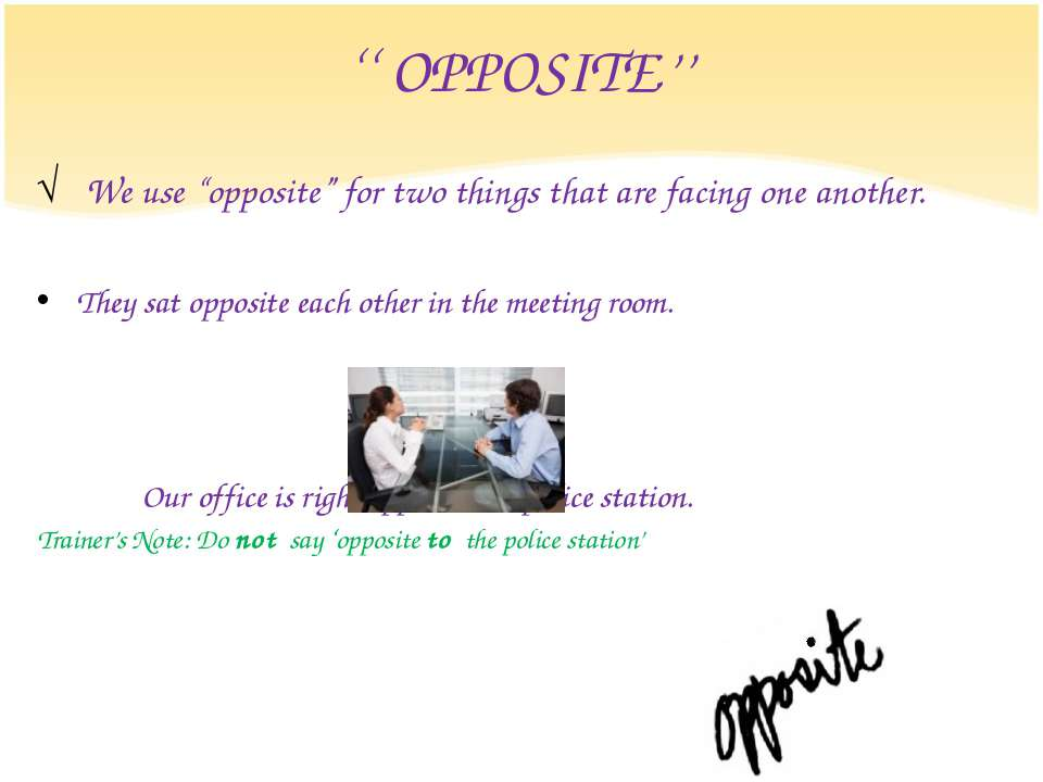 """'' OPPOSITE'' We use """"opposite"""" for two things that are facing one another. T..."""