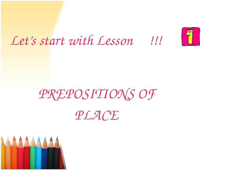 Let's start with Lesson !!! PREPOSITIONS OF PLACE