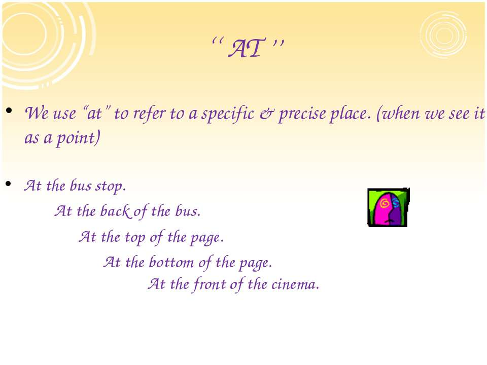 "'' AT '' We use ""at"" to refer to a specific & precise place. (when we see it ..."