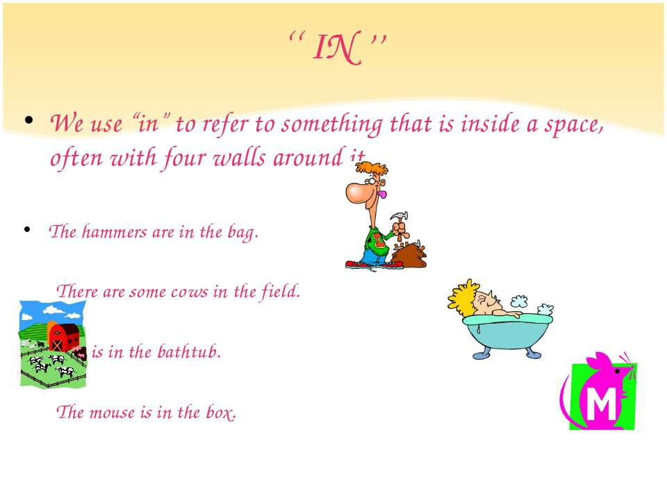 "'' IN '' We use ""in"" to refer to something that is inside a space, often with..."