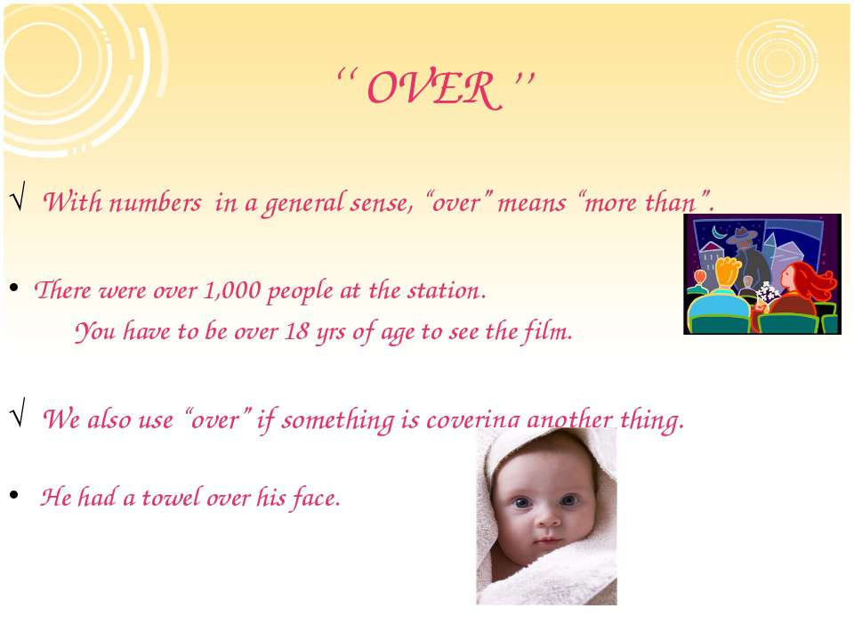 "'' OVER '' With numbers in a general sense, ""over"" means ""more than"". There w..."