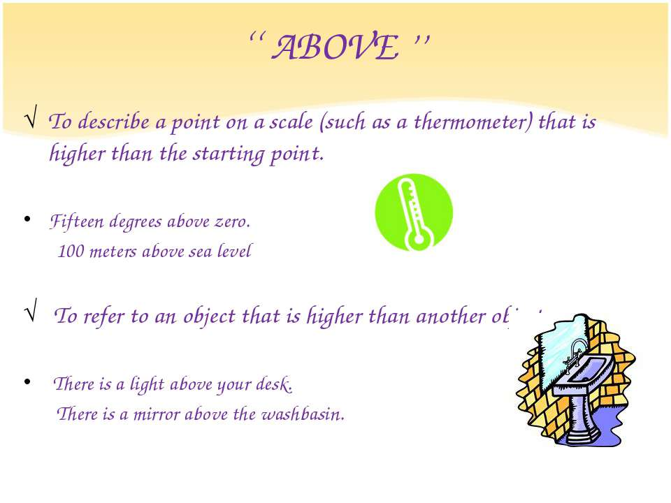 '' ABOVE '' To describe a point on a scale (such as a thermometer) that is hi...