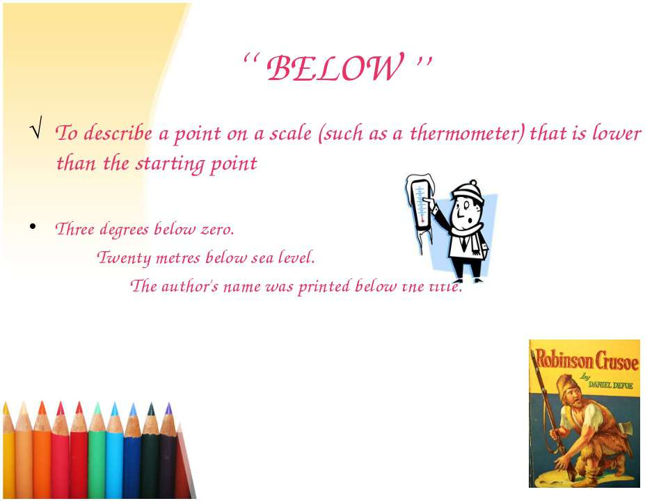 '' BELOW '' To describe a point on a scale (such as a thermometer) that is lo...
