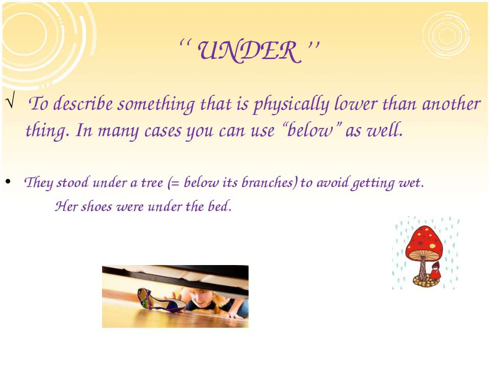 '' UNDER '' To describe something that is physically lower than another thing...