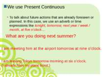 We use Present Continuous To talk about future actions that are already fores...