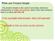 We use Present Simple - The present Simple is also used in secondary sentence...