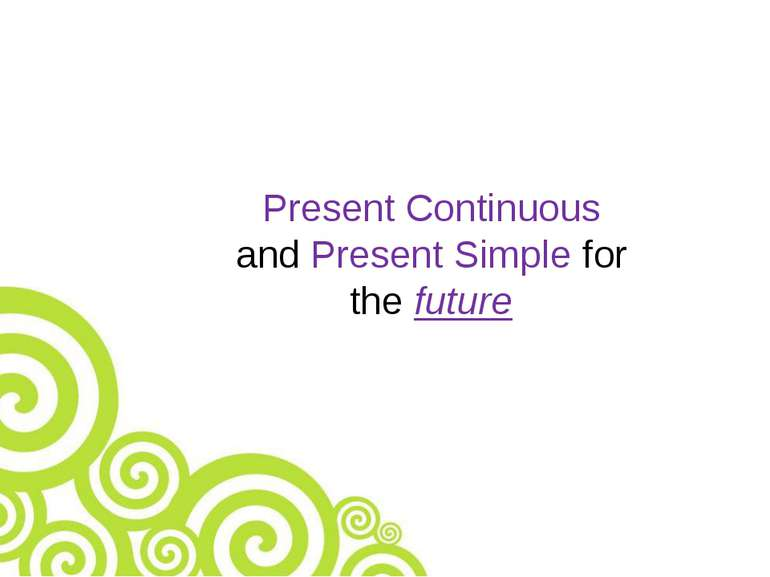 Present Continuous and Present Simple for the future