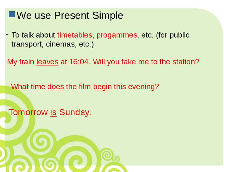 We use Present Simple To talk about timetables, progammes, etc. (for public t...