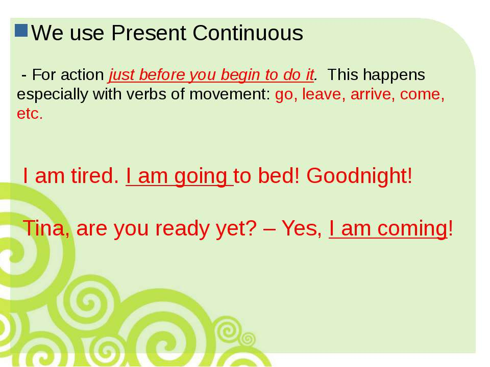 We use Present Continuous - For action just before you begin to do it. This h...