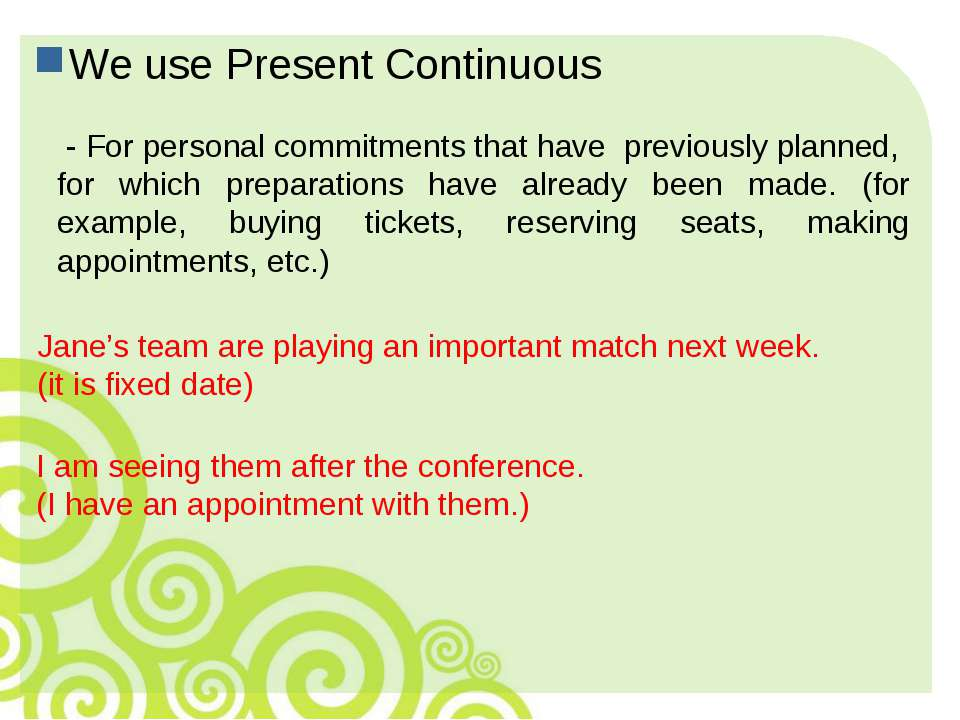 We use Present Continuous - For personal commitments that have previously pla...