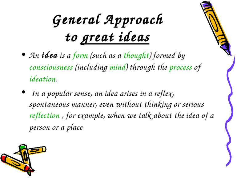General Approach to great ideas An idea is a form (such as a thought) formed ...
