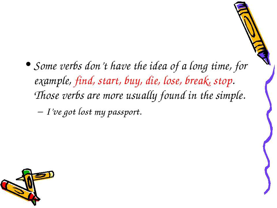 Some verbs don't have the idea of a long time, for example, find, start, buy,...