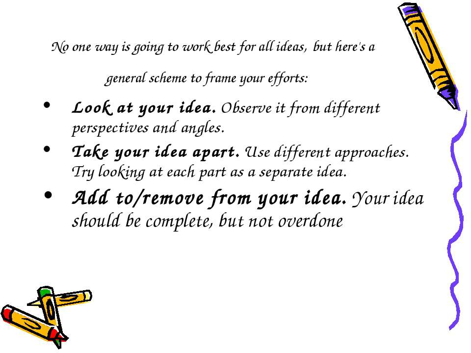 No one way is going to work best for all ideas, but here's a general scheme t...