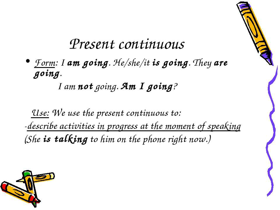 Present continuous Form: I am going. He/she/it is going. They are going. I am...