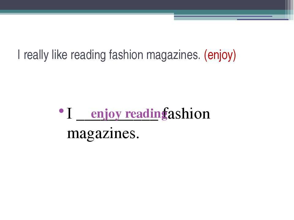 I really like reading fashion magazines. (enjoy) I __________ fashion magazin...